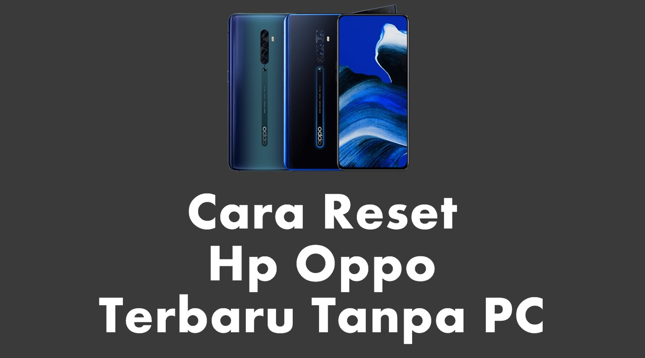 Cara Reset Hp Oppo Terbaru Tanpa PC